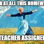 Look At All These Meme | LOOK AT ALL THIS HOMEWORK MY TEACHER ASSIGNED ME | image tagged in memes,look at all these | made w/ Imgflip meme maker