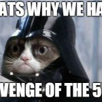 Grumpy Cat Star Wars Meme | THATS WHY WE HAVE REVENGE OF THE 5TH | image tagged in memes,grumpy cat star wars,grumpy cat,star wars,may 5th,may | made w/ Imgflip meme maker