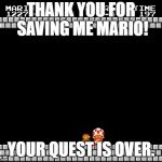 Thank you for saving toad. | THANK YOU FOR SAVING ME MARIO! YOUR QUEST IS OVER. | image tagged in thank you mario | made w/ Imgflip meme maker
