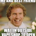 Buddy The Elf Meme | ME AND BEST FRIEND WAITIN OUTSIDE VAPE SHOP TO OPEN | image tagged in memes,buddy the elf | made w/ Imgflip meme maker