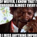 pulp fiction phone | PROF WEFFER, I KNOW THAT I'VE SLEPT THROUGH ALMOST EVERY CLASS, BUT DID I MISS ANYTHING IMPORTANT? | image tagged in pulp fiction phone | made w/ Imgflip meme maker