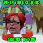 "Logic is super effective against SJW, unless SJW uses ""LALALALALA, I CAN'T HEAR YOU, YOU'RE RACIST!"" 