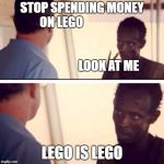 Captain Phillips - I'm The Captain Now Meme | STOP SPENDING MONEY ON LEGO                                                                                            LOOK AT ME LEGO IS LE | image tagged in memes,captain phillips - i'm the captain now | made w/ Imgflip meme maker