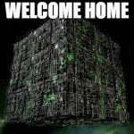 The Grammar Borg | WELCOME HOME | image tagged in the grammar borg | made w/ Imgflip meme maker