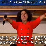 Oprah You Get A Meme | YOU GET A POEM YOU GET A POEM AND YOU GET A POEM EVERYBODY GETS A POEM | image tagged in memes,oprah you get a | made w/ Imgflip meme maker