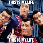 We are number one | THIS IS MY LIFE. THIS IS MY LIFE. | image tagged in we are number one | made w/ Imgflip meme maker