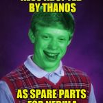 Round two! - Bad Luck Brian Week (May 7-11 An i_make_memez_now Event) | ALSO ADOPTED BY THANOS AS SPARE PARTS FOR NEBULA | image tagged in bad luck brian radioactive,memes,marvel,bad luck brian week,thanos,nebula | made w/ Imgflip meme maker