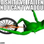 O shit | O SHIT I'VE  FALLEN AND I CAN'T WADDUP! | image tagged in memes,dat boi,dank,youtube,mlg | made w/ Imgflip meme maker