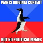 Oh dear, you might have to choose | WANTS ORIGINAL CONTENT BUT NO POLITICAL MEMES | image tagged in memes,socially awkward awesome penguin | made w/ Imgflip meme maker
