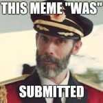 Captain Obvious | THIS MEME ''WAS'' SUBMITTED | image tagged in captain obvious | made w/ Imgflip meme maker