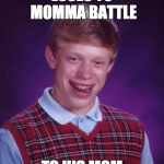Bad Luck Brian Meme | LOSES YO MOMMA BATTLE TO HIS MOM | image tagged in memes,bad luck brian | made w/ Imgflip meme maker