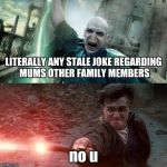 Harry Potter meme | LITERALLY ANY STALE JOKE REGARDING MUMS OTHER FAMILY MEMBERS no u | image tagged in harry potter meme | made w/ Imgflip meme maker
