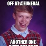 Bad Luck Brian Meme | RINGTONE GOES OFF AT A FUNERAL ANOTHER ONE BITES THE DUST | image tagged in memes,bad luck brian | made w/ Imgflip meme maker