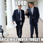 Barack And Kumar 2013 Meme | YOOO AMERICA WILL NEVER FORGET ME ;) | image tagged in memes,barack and kumar 2013 | made w/ Imgflip meme maker