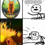 me when firestar died | HE'S NEVER GOING TO DIE | image tagged in memes,cereal guy | made w/ Imgflip meme maker