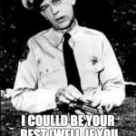 Barney fife | DON'T FORGET ME! I COULLD BE YOUR BEST (WELL, IF YOU HAD JUST ONE) BULLET! | image tagged in barney fife | made w/ Imgflip meme maker