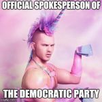 Unicorn MAN Meme | OFFICIAL SPOKESPERSON OF THE DEMOCRATIC PARTY | image tagged in memes,unicorn man | made w/ Imgflip meme maker