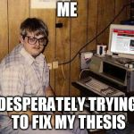 Internet Guide Meme | ME DESPERATELY TRYING TO FIX MY THESIS | image tagged in memes,internet guide | made w/ Imgflip meme maker