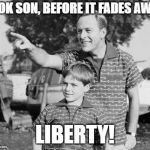 Look Son Meme | LOOK SON, BEFORE IT FADES AWAY LIBERTY! | image tagged in memes,look son | made w/ Imgflip meme maker
