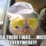 Fear And Loathing Cat Meme | SO THERE I WAS......MICE EVERYWERE!!! | image tagged in memes,fear and loathing cat | made w/ Imgflip meme maker