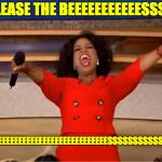 BEEEEEEEEEEEEEEEEEEEEEEEEEEEEEEESSSSSSSSSSSSSSSS | RELEASE THE BEEEEEEEEEEESSSSS BEEEEEEEEEEEEEEEEEEEEEEEEEEEEEESSSSSSSSSSSSSSS | image tagged in memes,oprah you get a | made w/ Imgflip meme maker
