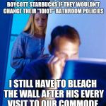 "Redditors Wife Meme | HE SPENT A MONTH THREATENING TO BOYCOTT STARBUCKS IF THEY WOULDN'T CHANGE THEIR ""IDIOT"" BATHROOM POLICIES I STILL HAVE TO BLEACH THE WALL AF 
