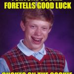 Bad Luck Brian Meme | FORTUNE COOKIE FORETELLS GOOD LUCK CHOKES ON THE COOKIE | image tagged in memes,bad luck brian | made w/ Imgflip meme maker