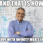 Infinity War Professor | AND THAT IS HOW YOU COPE WITH INFINITY WAR'S ENDING | image tagged in memes,engineering professor,infinity war | made w/ Imgflip meme maker