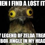 Ta-da-da-daaaaaaa! | WHEN I FIND A LOST ITEM I PLAY LEGEND OF ZELDA TREASURE BOX JINGLE IN MY HEAD | image tagged in memes,weird stuff i do potoo,imgflip | made w/ Imgflip meme maker