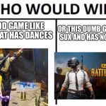 Who Would Win? Meme | A GOOD GAME LIKE THIS THAT HAS DANCES OR THIS DUMB GAME THAT SUX AND HAS NO DANCES | image tagged in memes,who would win | made w/ Imgflip meme maker