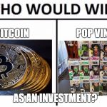 Who Would Win? Meme | BITCOIN POP VINYL AS AN INVESTMENT? | image tagged in memes,who would win | made w/ Imgflip meme maker