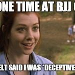 band camp | THIS ONE TIME AT BJJ CLASS A WHITE BELT SAID I WAS *DECEPTIVELY STRONG | image tagged in band camp | made w/ Imgflip meme maker