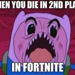 Finn The Human Meme | WHEN YOU DIE IN 2ND PLACE IN FORTNITE | image tagged in memes,finn the human | made w/ Imgflip meme maker