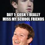 Zuckerberg Meme | DAY 1: GOSH, I REALLY MISS MY SCHOOL FRIENDS ME AT THE BEACH 2 DAYS LATER | image tagged in memes,zuckerberg | made w/ Imgflip meme maker