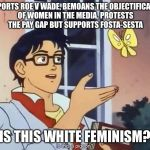 Confused anime guy | SUPPORTS ROE V WADE, BEMOANS THE OBJECTIFICATION OF WOMEN IN THE MEDIA, PROTESTS THE PAY GAP BUT SUPPORTS FOSTA-SESTA IS THIS WHITE FEMINISM | image tagged in confused anime guy | made w/ Imgflip meme maker