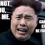 Kim Jung un | IT'S NOT YOU, IT'S ME. CAN WE STILL BE FRIENDS? | image tagged in kim jung un | made w/ Imgflip meme maker
