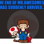 Remember what happened to the Dragon Kid?, welp, its happened to me too, so goodbye Imgflip, Thank you for getting me into memes | THE END OF MR.AWESOME55 HAS SUDDENLY ARRIVED... | image tagged in mario bowing,mrawesome55,farewell | made w/ Imgflip meme maker