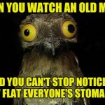 Weird Stuff I Do Potoo Meme | WHEN YOU WATCH AN OLD MOVIE AND YOU CAN'T STOP NOTICING HOW FLAT EVERYONE'S STOMACH IS | image tagged in memes,weird stuff i do potoo,dieting,wierd stuff i do potoo | made w/ Imgflip meme maker