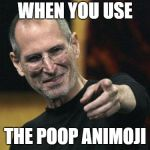 Steve Jobs Meme | WHEN YOU USE THE POOP ANIMOJI | image tagged in memes,steve jobs | made w/ Imgflip meme maker