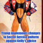 Secret Service Get New Uniforms | BREAKING NEWS Trump implements changes to Secret Service uniform against Kelly's advice | image tagged in memes,secret service,uniform,donald trump,america | made w/ Imgflip meme maker