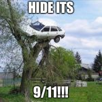 Secure Parking Meme | HIDE ITS 9/11!!! | image tagged in memes,secure parking | made w/ Imgflip meme maker
