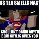 Batman And Superman Meme | THIS TEA SMELLS NASTY YOU SHOULDN'T DRINK ANYTHING BEAR GRYLLS GIVES YOU | image tagged in memes,batman and superman | made w/ Imgflip meme maker