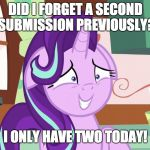 Oopsie! | DID I FORGET A SECOND SUBMISSION PREVIOUSLY? I ONLY HAVE TWO TODAY! | image tagged in embarrassed starlight glimmer,memes,submissions,xanderbrony | made w/ Imgflip meme maker