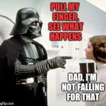 Never underestimate the power of a good fart joke!  | PULL MY FINGER, SEE WHAT HAPPENS DAD, I'M NOT FALLING FOR THAT | image tagged in darth vader finger pointing,jbmemegeek,star wars,darth vader,princess leia,pull my finger | made w/ Imgflip meme maker