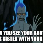 Hercules Hades Meme | WHEN YOU SEE YOUR BROTHER OR SISTER WITH YOUR EX | image tagged in memes,hercules hades | made w/ Imgflip meme maker