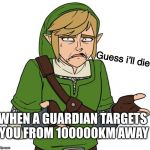 YES, I KNOW THAT THIS IS TP LINK NOT BOTW LINK | WHEN A GUARDIAN TARGETS YOU FROM 100000KM AWAY Guess i'll die | image tagged in zelda,legend of zelda,the legend of zelda,the legend of zelda breath of the wild | made w/ Imgflip meme maker