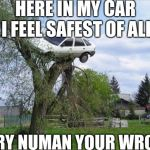 Secure Parking Meme | HERE IN MY CAR I FEEL SAFEST OF ALL GARY NUMAN YOUR WRONG | image tagged in memes,secure parking | made w/ Imgflip meme maker