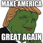 Pepe Trump | MAKE AMERICA GREAT AGAIN | image tagged in pepe trump | made w/ Imgflip meme maker