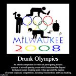 Drunk Olympics | Drunk Olympics | An athletic competition in which all participating athletes compete in several sporting events while intoxicated far beyond | image tagged in funny,demotivationals,drinking | made w/ Imgflip demotivational maker