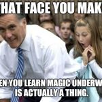 Magic Underwear?  | THAT FACE YOU MAKE WHEN YOU LEARN MAGIC UNDERWEAR IS ACTUALLY A THING. | image tagged in memes,romney,magic,mormon | made w/ Imgflip meme maker